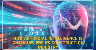 How Artificial Intelligence Is Changing The US Construction Industry
