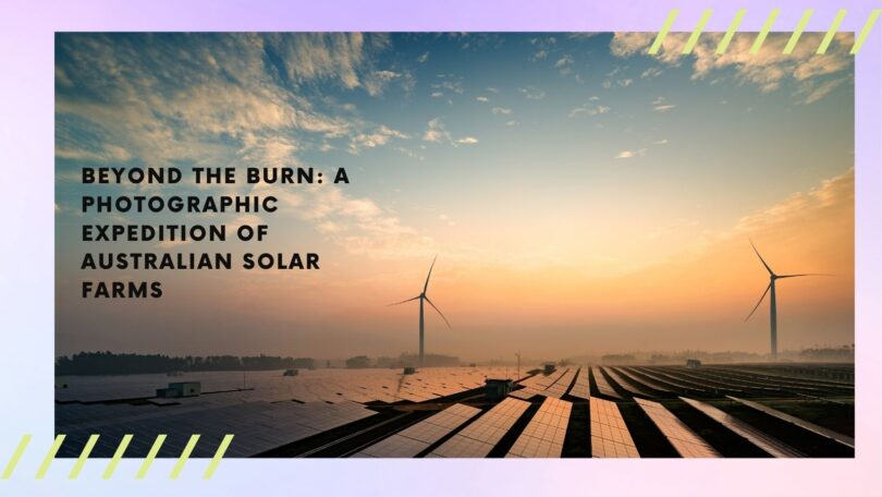 Beyond the Burn a photographic expedition of Australian solar farms